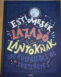 Elena Favilli és Francesca Cavallo: Esti mese lázadó lányoknak – 100 különleges nő története (Móra kiadó)